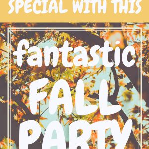Make the Fall Special with this Fantastic Fall Party!