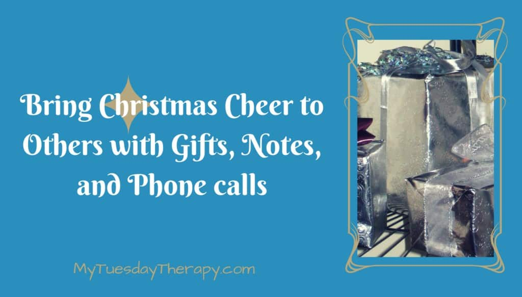 Bring Christmas Cheer to Others with gifts, notes, and phone calls.