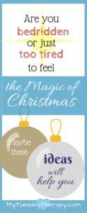 Are you bedridden or just too tired to feel the Magic of Christmas. Maybe these ideas will help you. Christmas for the chronically ill. #chronic illness #christmas