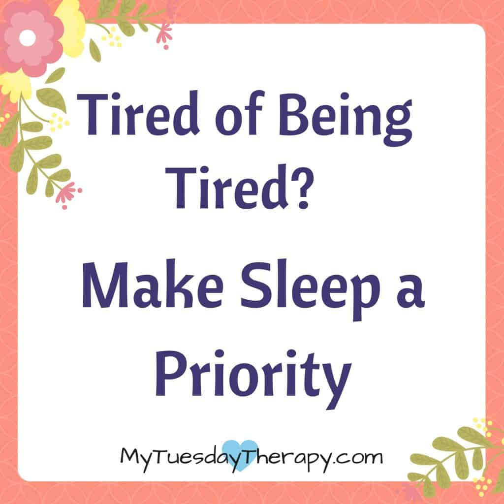 Tired of being tired? Make Sleep a Priority.