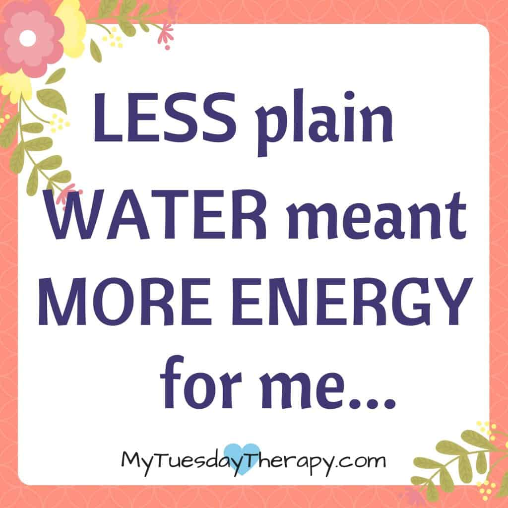 Less plain water meant more energy for me.