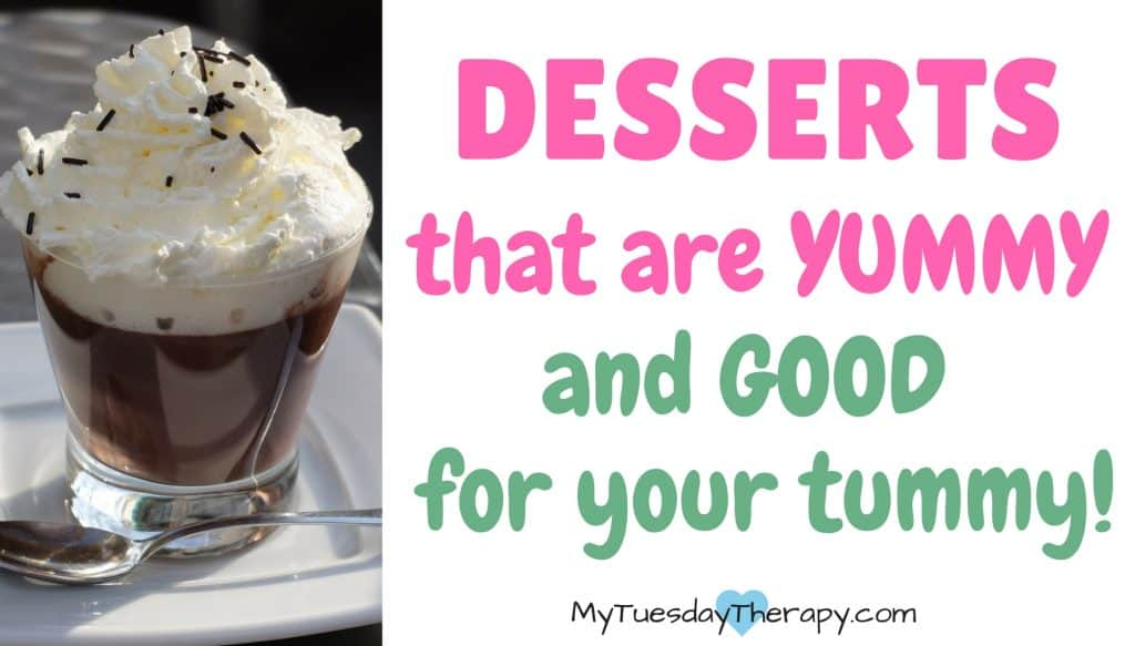 Desserts that are yummy and good for your tummy!