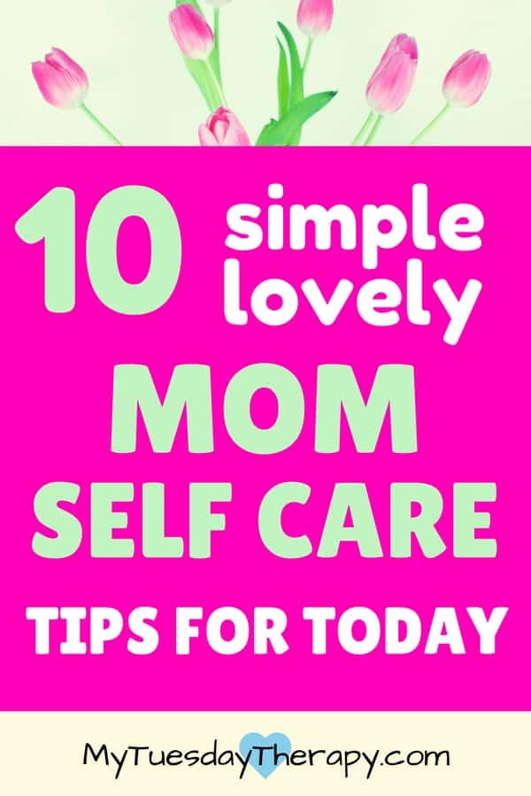 10 simple, lovely self care ideas for a mom.