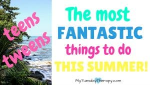 The most fantastic things to do this summer for teens and tweens!