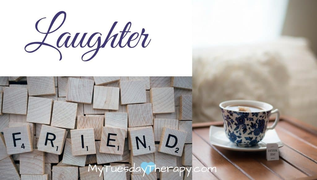 Mom self care: Laughter, Friends, Tea.