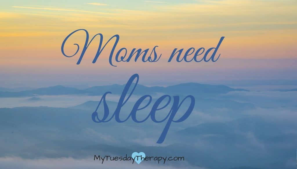 Moms need sleep.
