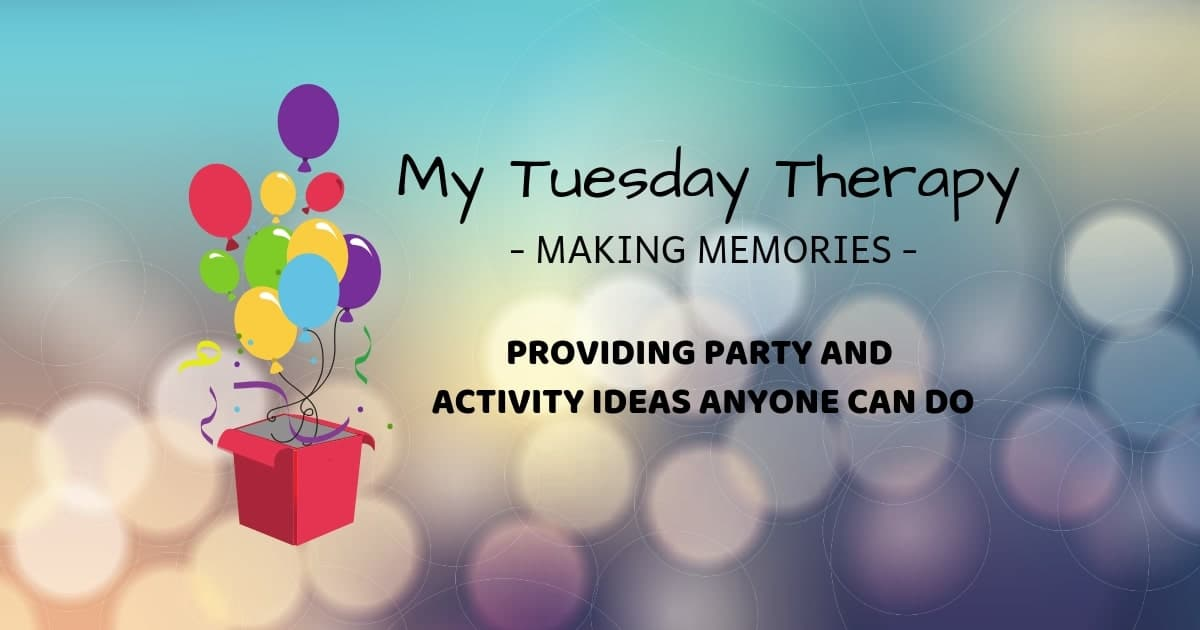 My Tuesday Therapy - Making Memories- Providing party and activity ideas anyone can do.