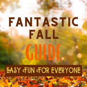 Fall Family Fun Guide. Easy Fun for Everyone