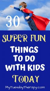 Super Fun Things To Do With Kids Today