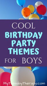 Cool Birthday Party Themes for Boys. Easy parties to host at home.