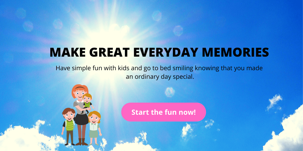 Make Great Everyday Memories. Have simple fun with kids and go to bed smiling knowing that you made an ordinary day special. Start the fun now!