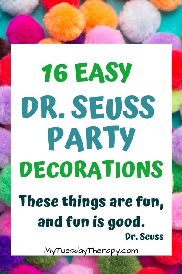 Easy Dr. Seuss Party Decorations. These things are fun, and fun is good. Dr. Seuss