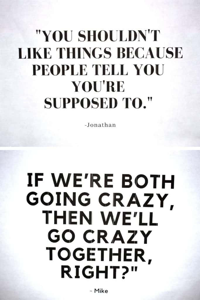 """""""You shouldn't like things because people tell you you're supposed to."""" """"If we're both going crazy then, we'll go crazy together, right?"""""""