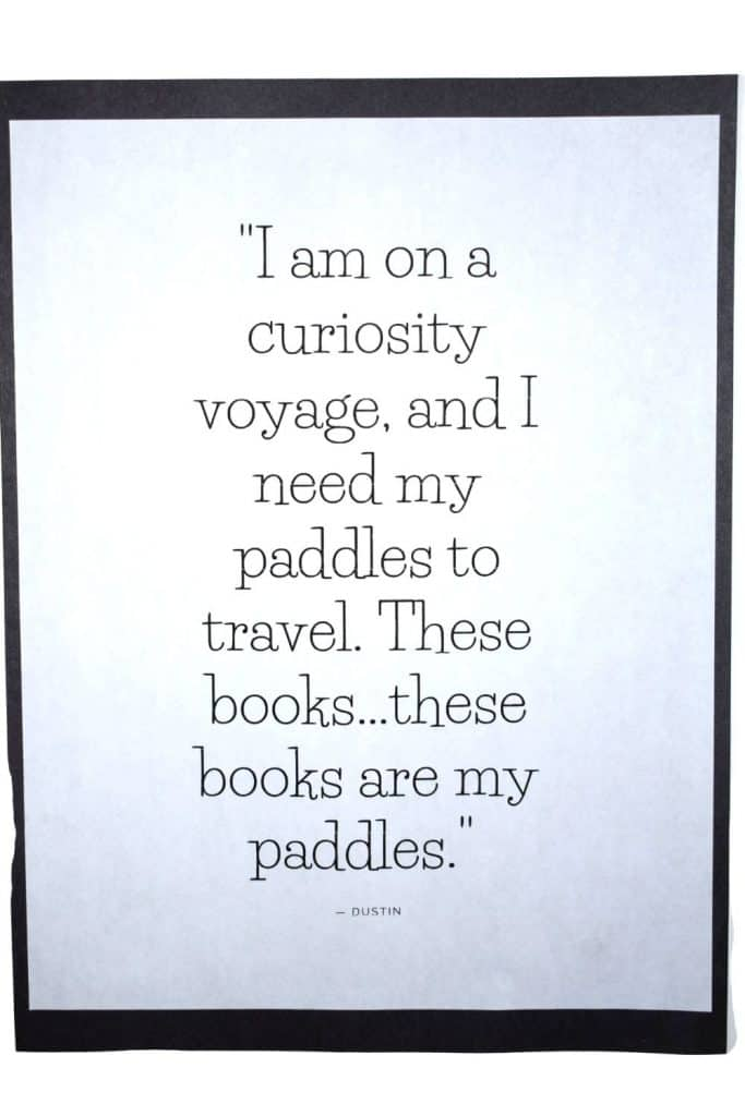 """I am on a curiosity voyage and I need my paddles to travel. These books.... these books are my paddles."""""""