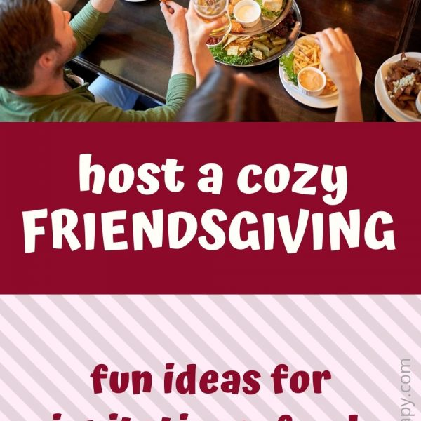 Host a cozy friendsgiving. Ideas for invitations, games, food...