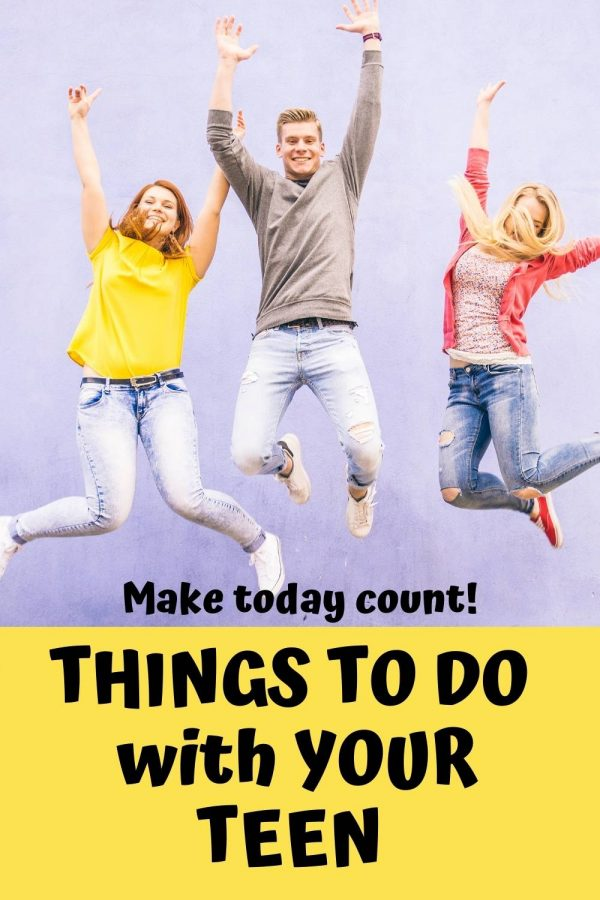 Things to do with your teen: make today count!