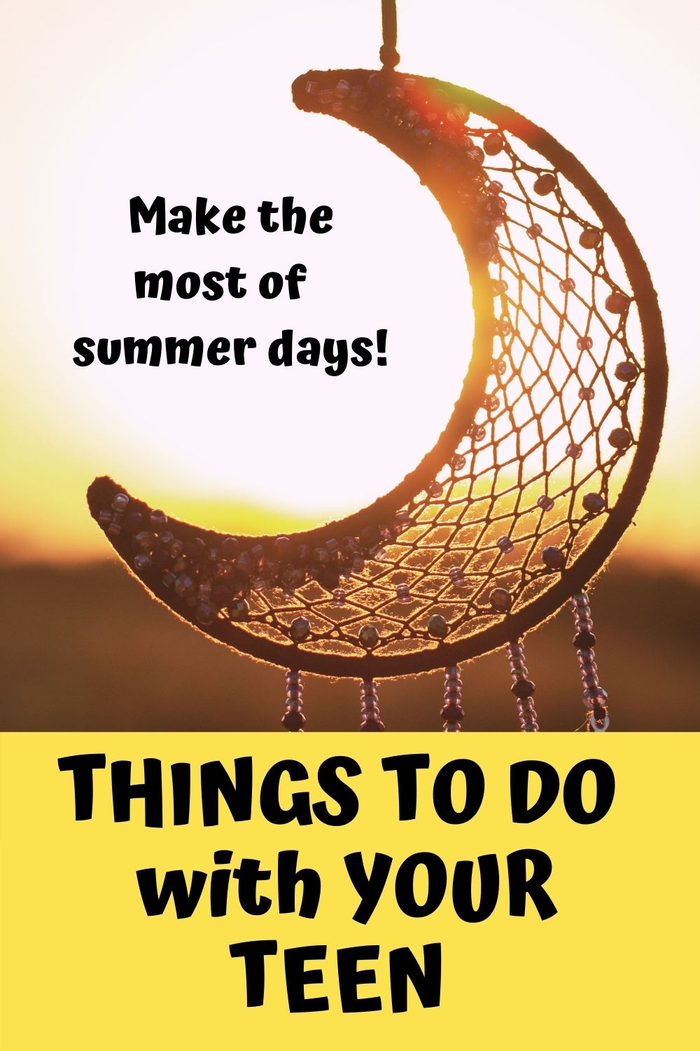 Things to do with your teen. Make the most of summer days! A moon catcher.