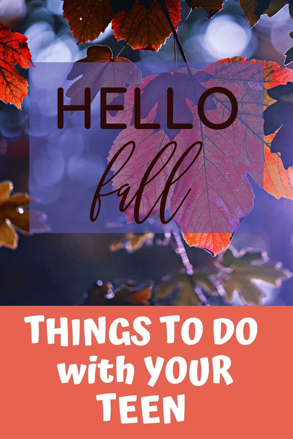 Hello fall. Things to do with your teen.